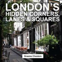 London S Hidden Corners, Lanes & Squares