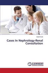 Cases in Nephrology-Renal Consultation