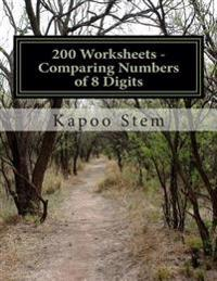 200 Worksheets - Comparing Numbers of 8 Digits: Math Practice Workbook