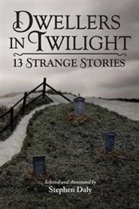 Dwellers in Twilight: 13 Strange Stories