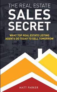 The Real Estate Sales Secret: What Top Real Estate Listing Agents Do Today to Sell Tomorrow (Black & White Version)