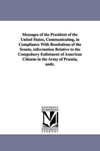 Messages of the President of the United States, Communicating, in Compliance With Resolutions of the Senate
