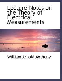 Lecture-notes on the Theory of Electrical Measurements