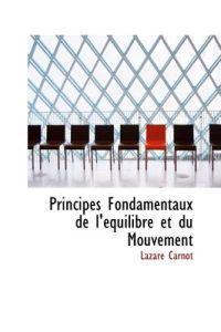 Principes Fondamentaux de L'Equilibre Et Du Mouvement