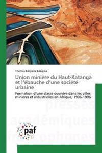 Union Mini�re Du Haut-Katanga Et L �bauche D Une Soci�t� Urbaine