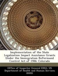 Implementation of the State Legalization Impact Assistance Grants Under the Immigration Reformand Control Act of 1986