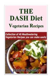 The Dash Diet Vegetarian: Low-Sodium, Low-Fat Recipes to Promote Weight Loss, Lo