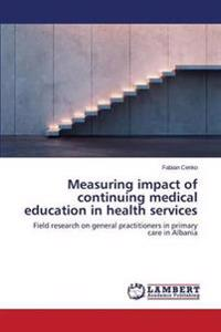 Measuring Impact of Continuing Medical Education in Health Services