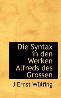 Die Syntax in Den Werken Alfreds Des Grossen