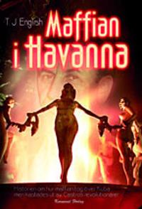 Maffian i Havanna : historien om hur maffian tog över Kuba men kastades ut av Castros revolutionärer