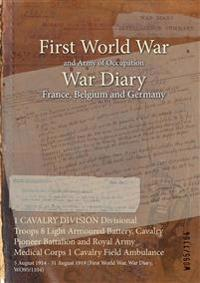 1 CAVALRY DIVISION Divisional Troops 8 Light Armoured Battery, Cavalry Pioneer Battalion and Royal Army Medical Corps 1 Cavalry Field Ambulance : 5 Au