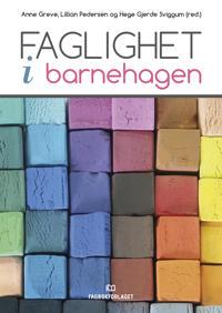 Faglighet i barnehagen - Anne Greve, Lillian Pedersen, Hege Gjerde Sviggum | Ridgeroadrun.org