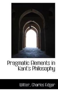 Pragmatic Elements in Kant's Philosophy