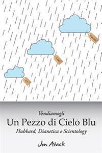 Vendiamogli Un Pezzo Di Cielo Blu - Hubbard, Dianetica E Scientology