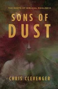 Sons of Dust: The Roots of Biblical Manliness