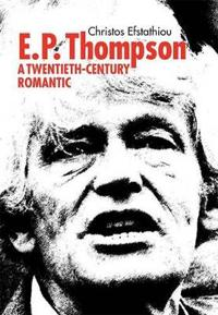 E. P. Thompson: Twentieth-Century Romantic