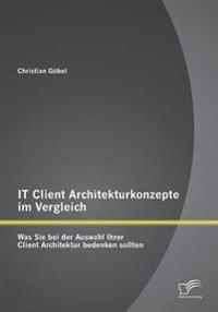 It Client Architekturkonzepte Im Vergleich: Was Sie Bei Der Auswahl Ihrer Client Architektur Bedenken Sollten