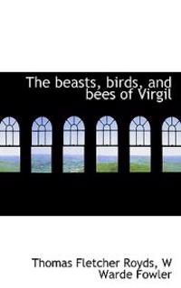The Beasts, Birds, and Bees of Virgil