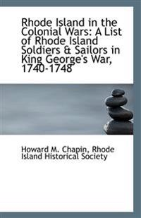 Rhode Island in the Colonial Wars: A List of Rhode Island Soldiers & Sailors in King George's War, 1