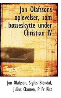 Jon Olafssons Oplevelser, Som Besseskytte Under Christian IV
