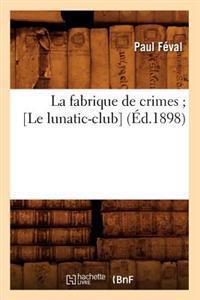 La Fabrique de Crimes; [le Lunatic-Club] (�d.1898)