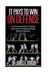 It Pays to Win on Defense: A Game-Based Soccer Approach to Developing Highly Effective Defenders