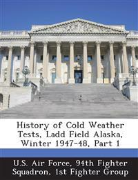 History of Cold Weather Tests, Ladd Field Alaska, Winter 1947-48, Part 1