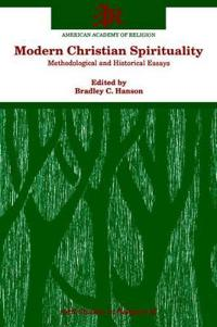 Modern Christian Spirituality Methodological and Historical Essays