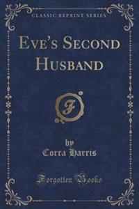 Eve's Second Husband (Classic Reprint)