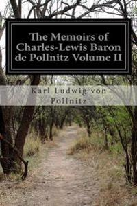 The Memoirs of Charles-Lewis Baron de Pollnitz Volume II