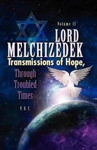 Lord Melchizedek- Transmissions of Hope - Through Troubled Times - Volume Two