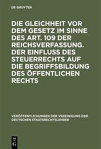 Die Gleichheit VOR Dem Gesetz Im Sinne Des Art. 109 Der Reichsverfassung. Der Einflu Des Steuerrechts Auf Die Begriffsbildung Des Offentlichen Rechts