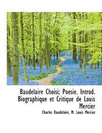 Baudelaire Choisi; Poesie. Introd. Biographique Et Critique de Louis Mercier