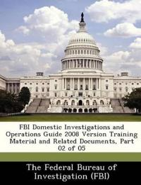 FBI Domestic Investigations and Operations Guide 2008 Version Training Material and Related Documents, Part 02 of 05