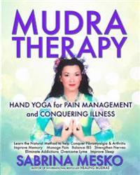 Mudra Therapy: Hand Yoga for Pain Management and Conquering Illness