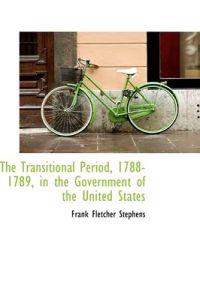 The Transitional Period, 1788-1789, in the Government of the United States