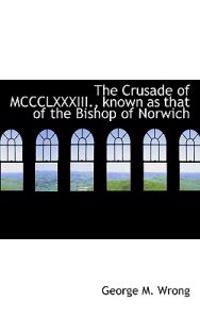 The Crusade of Mccclxxxiii., Known As That of the Bishop of Norwich