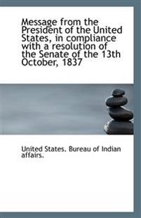 Message from the President of the United States, in Compliance with a Resolution of the Senate of Th