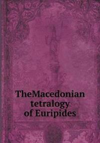 Themacedonian Tetralogy of Euripides