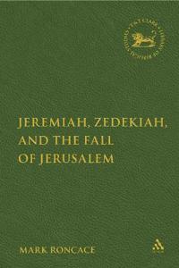 Jeremiah, Zedekiah, And The Fall Of Jerusalem