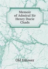 Memoir of Admiral Sir Henry Ducie Chads