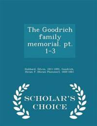 The Goodrich Family Memorial. PT. 1-3 - Scholar's Choice Edition
