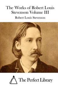The Works of Robert Louis Stevenson Volume III