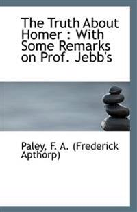 The Truth about Homer: With Some Remarks on Prof. Jebb's