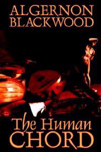 The Human Chord by Algernon Blackwood, Fiction