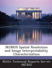 Ikonos Spatial Resolution and Image Interpretability Characterization