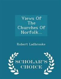Views of the Churches of Norfolk... - Scholar's Choice Edition