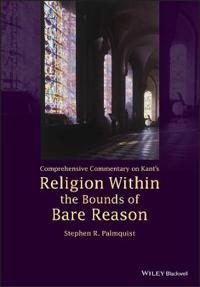 Comprehensive Commentary on Kant?s Religion Within the Bounds of Bare Reason