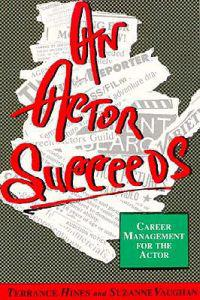 An Actor Succeeds: Career Management for the Actor
