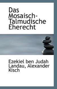 Das Mosaisch-Talmudische Eherecht